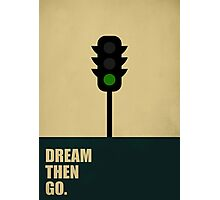 Dream Then Go - Startup Quotes Photographic Print