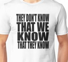 They Don't Know That They Know That We Know Unisex T-Shirt