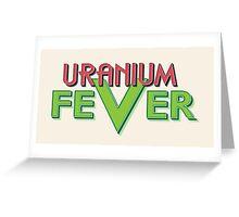 Uranium Fever Greeting Card