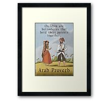 Children Are The Buttonholes - Arab Proverb Framed Print