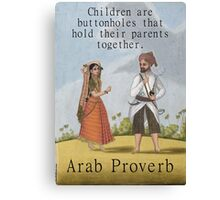 Children Are The Buttonholes - Arab Proverb Canvas Print