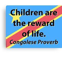 Children Are The Reward - Congolese Proverb Canvas Print
