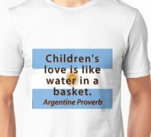 Childrens Love Is Like Water - Argentine Proverb Unisex T-Shirt