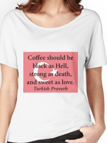 Coffee Should Be Black - Turkish Proverb Women's Relaxed Fit T-Shirt
