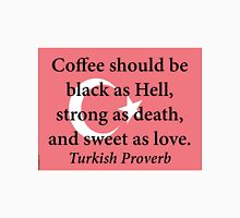 Coffee Should Be Black - Turkish Proverb Unisex T-Shirt