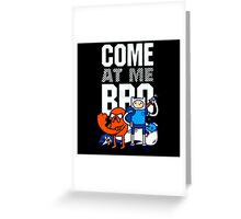 Adventure Time Come at me, bro Greeting Card