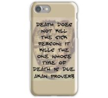 Death Does Not Kill The Sick - Akan Proverb iPhone Case/Skin