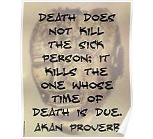 Death Does Not Kill The Sick - Akan Proverb Poster