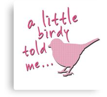 A Little Birdy Told Me (Pink) Canvas Print