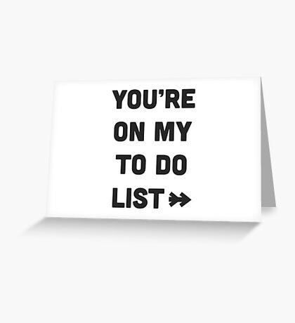 You are on my to do list Greeting Card