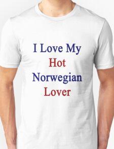I Love My Hot Norwegian Lover T-Shirt