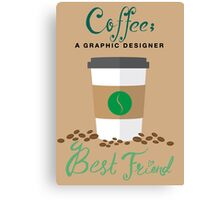 Coffee; a Graphic Designer Best Friend Canvas Print