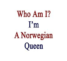 Who Am I? I'm A Norwegian Queen  Photographic Print