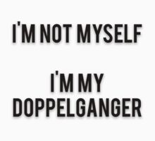 I'M NOT MYSELF - I'M MY DOPPELGANGER by Musclemaniac