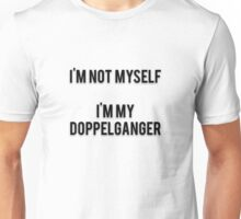I'M NOT MYSELF - I'M MY DOPPELGANGER Unisex T-Shirt