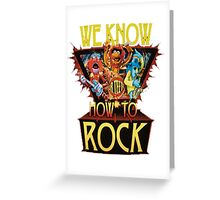 WE KNOW HOW TO ROCK Greeting Card