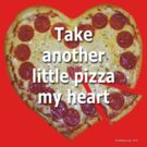 Take Another Little Pizza of My Heart by EyeMagined