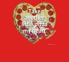 Take Another Little Pizza of My Heart T-Shirt