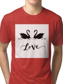 Inscription Love a couple of black swans. Romantic lettering Tri-blend T-Shirt
