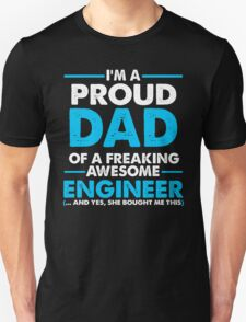 I'M A PROUD DAD OF A FREAKING AWESOME ENGINEER  .....AND YES, SHE BOUGHT ME THIS T-Shirt