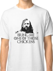 Bring Me on Those Chickens Classic T-Shirt