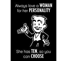 Always Love a Woman for Her Personality. She Has Ten, So You Can Choose. Photographic Print