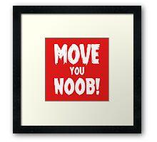 Move You Noob! Framed Print