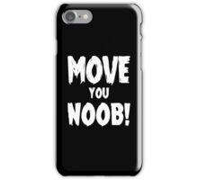 Move You Noob! iPhone Case/Skin