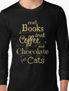 read books, drink coffee, eat chocolate, pet cats T-Shirt
