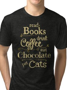 read books, drink coffee, eat chocolate, pet cats Tri-blend T-Shirt