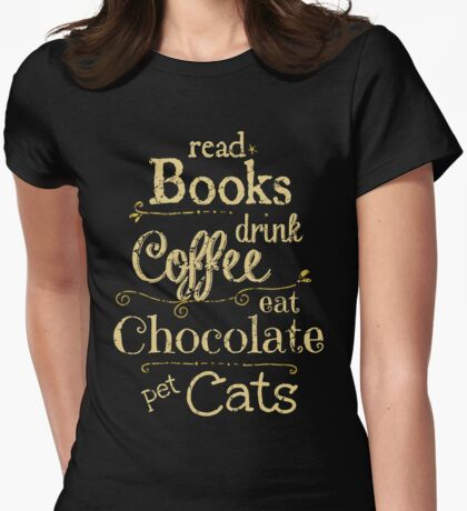 read books, drink coffee, eat chocolate, pet cats Womens Fitted T-Shirt