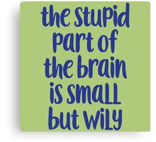 The stupid part of the brain Canvas Print
