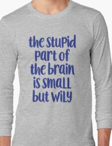 The stupid part of the brain Long Sleeve T-Shirt