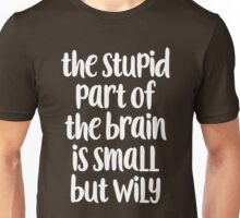The stupid part of the brain Unisex T-Shirt