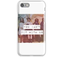 YOU CAN'T SIT WITH US iPhone Case/Skin