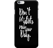 Don't Let Idiots Ruin Your Day Black White Quote iPhone Case/Skin