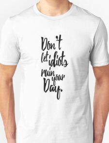 Don't Let Idiots Ruin Your Day Black White Quote T-Shirt
