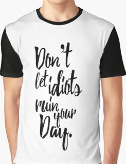 Don't Let Idiots Ruin Your Day Black White Quote Graphic T-Shirt