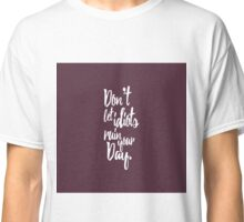 Don't Let Idiots Ruin Your Day Mauve and White Quote Classic T-Shirt
