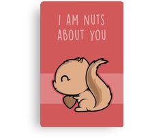 I Am Nuts About You Canvas Print
