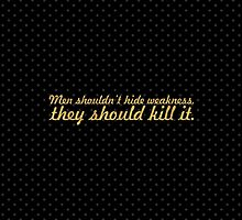 Men shouldn't hide weakness, they should kill it. - Gym Inspirational Quote by Wordpower