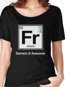 Fran - Element of Awesome Women's Relaxed Fit T-Shirt