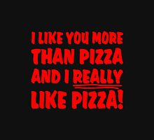 I Love You More Than Pizza ... And I Really Like Pizza! Unisex T-Shirt