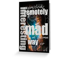 Anybody remotely interesting is mad in some way or another Greeting Card