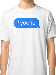 *you're Classic T-Shirt