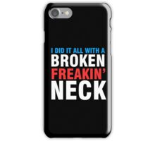 Broken Freakin' Neck! iPhone Case/Skin