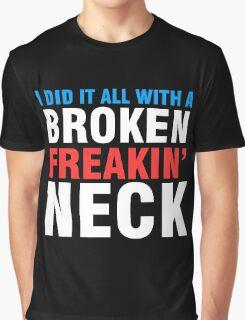 Broken Freakin' Neck! Graphic T-Shirt