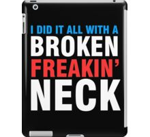 Broken Freakin' Neck! iPad Case/Skin