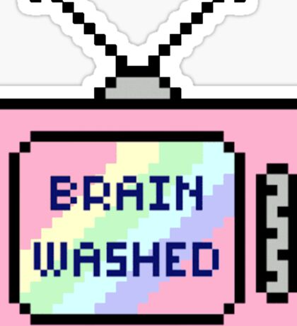 You're just brain washed Sticker