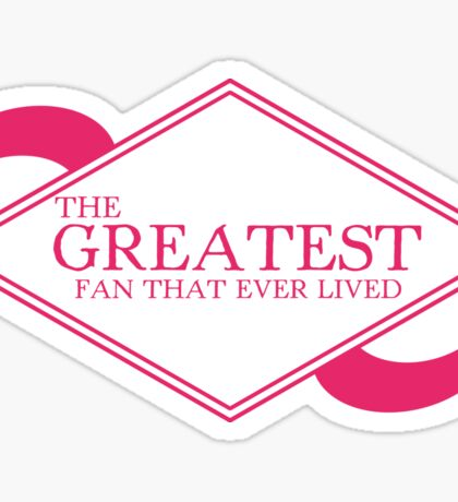 The Greatest Fan That Ever Lived Sticker
